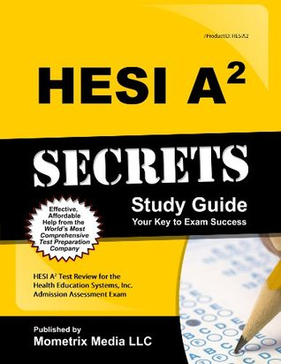 HESI A2 Secrets Study Guide: HESI A2 Test Review for the Health Education Systems, Inc. Admission Assessment Exam (2011)