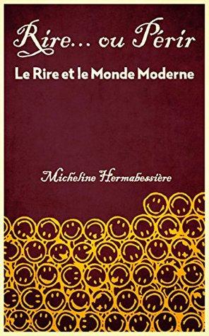 RIRE OU PERIR: Le Rire et le Monde Moderne