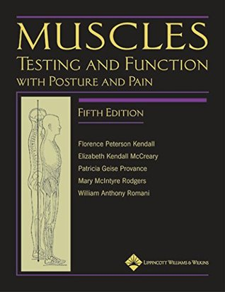 Ebook Muscles: Testing and Function, with Posture and Pain: Testing and Function with Posture and Pain (Kendall, Muscles) by Florence Peterson Kendall read!