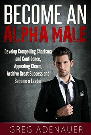 How Do I Become An Alpha Male