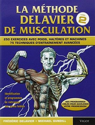 La méthode Delavier de musculation : Volume 2, 250 exercices avec poids, haltères et machines, 75 techniques d'entraînement avancées