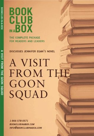 Bookclub-in-a-Box Discusses A Visit From The Goon Squad by Jennifer Egan (Book Club in a Box: The Complete Package for Readers and Leaders)