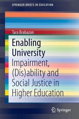 Enabling University: Impairment, (Dis)Ability and Social Justice in Higher Education