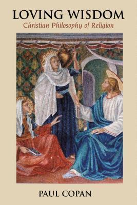 Loving Wisdom: Christian Philosophy of Religion
