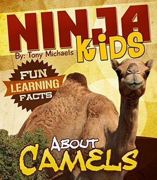 Fun Learning Facts About Camels: Illustrated Fun Learning For Kids (Ninja Kids Book 1)