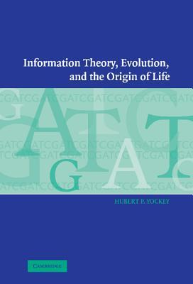Information Theory, Evolution, and the Origin of Life by Hubert P. Yockey