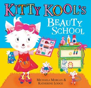 Kitty Kool's Beauty School. Michaela Morgan & Katherine Lodge