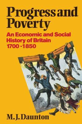 Progress and Poverty: An Economic and Social History of Britain 1700-1850