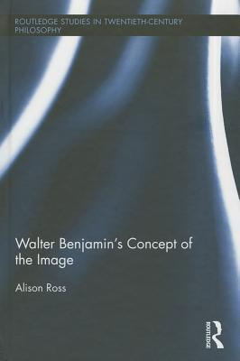 Walter benjamin's concept of the image by Alison Ross