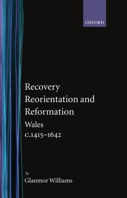 Recovery, Reorientation, and Reformation: Wales c.1415-1642