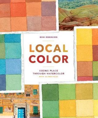 Local Color: Seeing Place Through Watercolor par Mimi Robinson