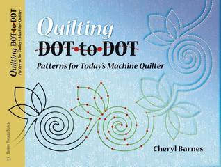 Quilting Dot-To-Dot Patterns for Today's Machine Quilter by Cheryl Barnes
