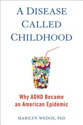 A Disease Called Childhood: Why ADHD Became an American Epidemic