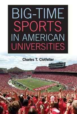 Big-Time Sports in American Universities by Charles T. Clotfelter