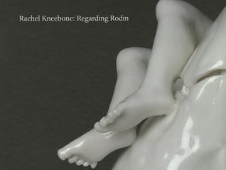 Rachel Kneebone: Regarding Rodin por Catherine Morris, Ali Smith