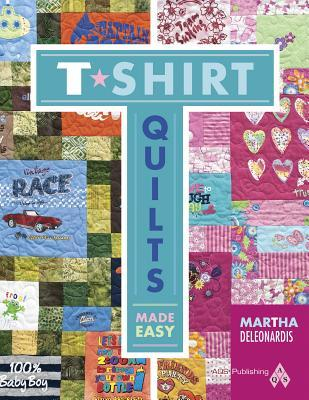 T Shirt Quilts Made Easy By Martha Deleonardis