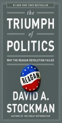 Read online The Triumph of Politics: Why the Reagan Revolution Failed books