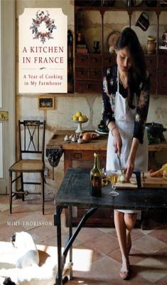 A kitchen in france a year of cooking in my farmhouse by for Mimi thorisson age
