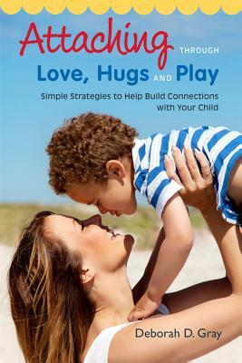 attaching-through-love-hugs-and-play-simple-strategies-to-help-build-connections-with-your-child