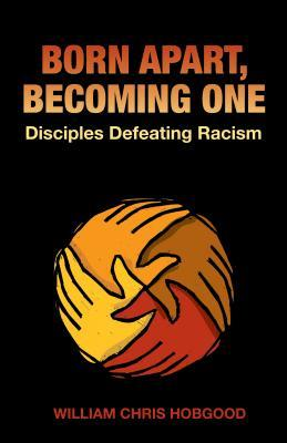 born-apart-becoming-one-disciples-defeating-racism