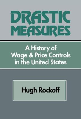 Drastic Measures: A History Of Wage And Price Controls In The United States