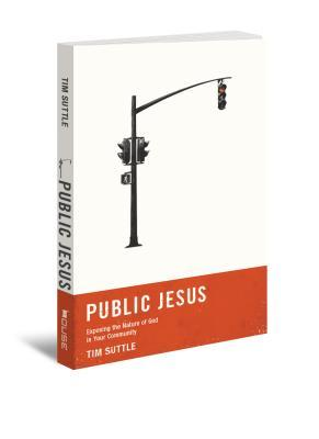 Public Jesus: Exposing the Nature of God in Your Community