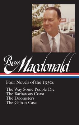 Four Novels of the 1950s: The Way Some People Die / The Barbarous Coast / The Doomsters / The Galton Case