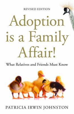 Adoption is a family affair!: what relatives and friends must know, revised edition by Patricia Irwin Johnston