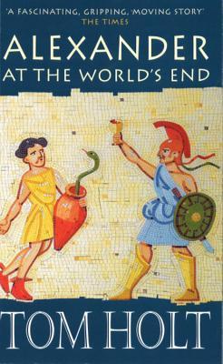 Alexander at World's End by Tom Holt