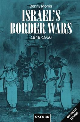 Israel's Border Wars, 1949-1956: Arab Infiltration, Israeli Retaliation, and the Countdown to the Suez War