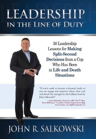 Leadership In The Line Of Duty (50 Leadership Lessons for Making Split-Second Decisions from a Cop Who Has Been in Life and Death Situations Book 1)