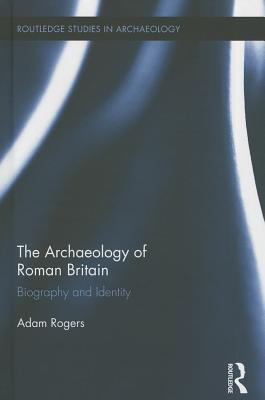The Archaeology of Roman Britain: Biography and Identity