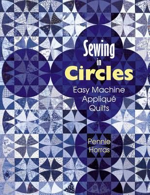 Sewing in Circles: Easy Machine Applique Quilts