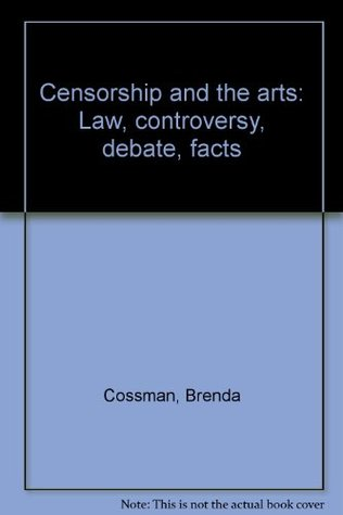 Censorship and the arts: Law, controversy, debate, facts