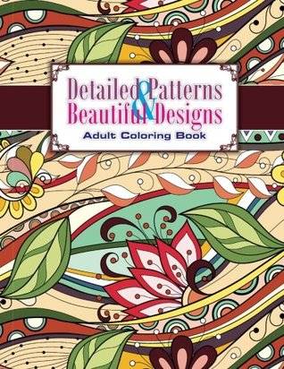 Detailed Patterns & Beautiful Designs Adult Coloring Book (Sacred Mandala Designs and Patterns Coloring Books for Adults) (Volume 29)