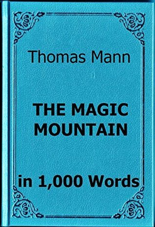 Mann - The Magic Mountain - Book Summary in 1,000 Words