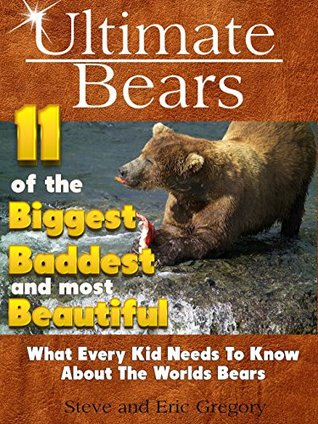 Ultimate Bears 11 of the Biggest Baddest and Most Beautiful: What every kid needs to know about the worlds bears (Learning Pop Up Books)