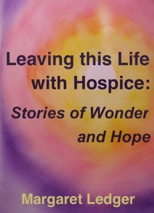 Leaving This Life with Hospice: Stories of Wonder and Hope