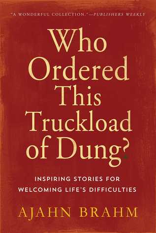 Who Ordered This Truckload of Dung? by Ajahn Brahm