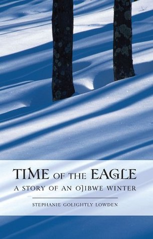 Time of the Eagle: A Story of An Ojibwe Winter
