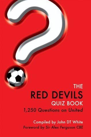The Red Devils Quiz Book - 1,250 Questions on Manchester United Football Club