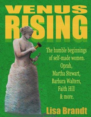 Venus Rising: The humble beginnings of self-made women. Oprah, Martha Stewart, Barbara Walters, Faith Hill & more.