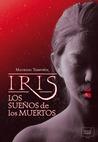 Iris, los sueños de los muertos by Maurizio Temporin