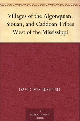 Villages of the Algonquian, Siouan, and Caddoan Tribes West of the Mississippi
