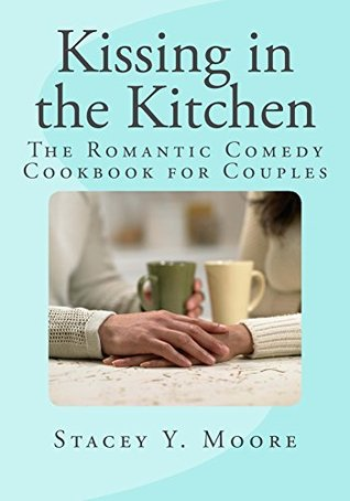 kissing-in-the-kitchen-the-romantic-comedy-cookbook-for-couples