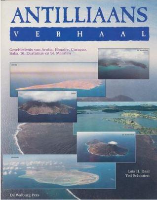 Antilliaans verhaal : geschiedenis van Aruba, Bonaire, Curaçao, Saba, St. Eustatius en St. Maarten