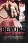 Beyond the Seduction by M.A. Stacie