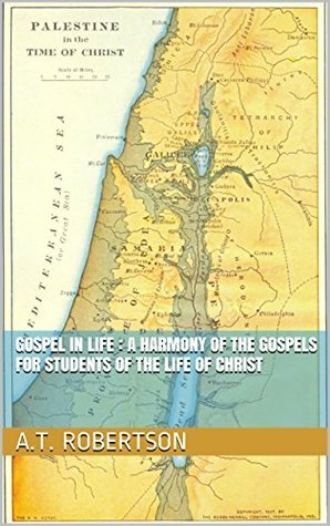gospel in life : A Harmony of the Gospels for Students of the Life of Christ with illustrated