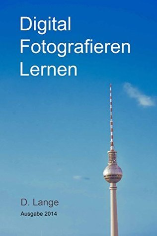 Digital Fotografieren Lernen: Einsteiger