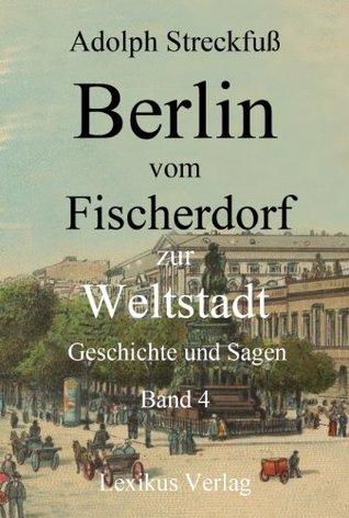 Berlin vom Fischerdorf zur Weltstadt. Band 4 (Berlin 500)